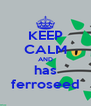 KEEP CALM AND has ferroseed - Personalised Poster A4 size