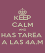 KEEP CALM AND HAS TAREA  A LAS 4A.M - Personalised Poster A4 size