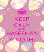KEEP CALM AND HASEENA'S A KOTHI - Personalised Poster A4 size