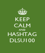 KEEP CALM AND HASHTAG DLSU100 - Personalised Poster A4 size