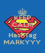 KEEP CALM AND HashTag MARKYYY - Personalised Poster A4 size