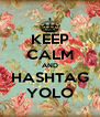 KEEP CALM AND HASHTAG YOLO - Personalised Poster A4 size