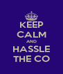 KEEP CALM AND HASSLE THE CO - Personalised Poster A4 size