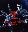 KEEP CALM AND HASTA LA VISTA, BABY - Personalised Poster A4 size
