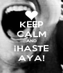 KEEP CALM AND ¡HASTE AYA! - Personalised Poster A4 size