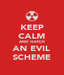 KEEP CALM AND HATCH AN EVIL SCHEME - Personalised Poster A4 size