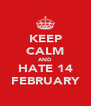 KEEP CALM AND HATE 14 FEBRUARY - Personalised Poster A4 size