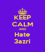 KEEP CALM AND Hate 3azri - Personalised Poster A4 size