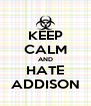 KEEP CALM AND HATE ADDISON - Personalised Poster A4 size