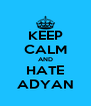 KEEP CALM AND HATE ADYAN - Personalised Poster A4 size