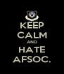 KEEP CALM AND HATE AFSOC. - Personalised Poster A4 size