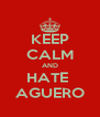 KEEP CALM AND HATE  AGUERO - Personalised Poster A4 size