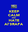 KEEP CALM AND HATE Al'3RAFA - Personalised Poster A4 size