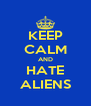 KEEP CALM AND HATE ALIENS - Personalised Poster A4 size