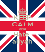 KEEP CALM AND Hate  aliyah - Personalised Poster A4 size