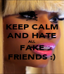 KEEP CALM AND HATE ALL FAKE FRIENDS :) - Personalised Poster A4 size