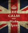 KEEP CALM AND Hate Alyssa - Personalised Poster A4 size