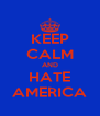 KEEP CALM AND HATE AMERICA - Personalised Poster A4 size