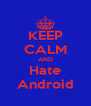 KEEP CALM AND Hate Android - Personalised Poster A4 size