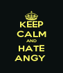 KEEP CALM AND HATE ANGY  - Personalised Poster A4 size