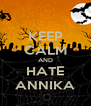 KEEP CALM AND HATE ANNIKA - Personalised Poster A4 size
