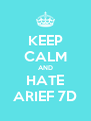 KEEP CALM AND HATE ARIEF 7D - Personalised Poster A4 size