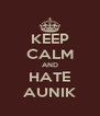 KEEP CALM AND HATE AUNIK - Personalised Poster A4 size