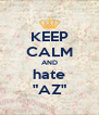 """KEEP CALM AND hate """"AZ"""" - Personalised Poster A4 size"""