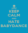KEEP CALM AND HATE BABYDANCE - Personalised Poster A4 size