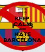 KEEP CALM AND HATE BARCELONA - Personalised Poster A4 size