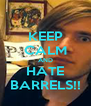 KEEP CALM AND HATE BARRELS!! - Personalised Poster A4 size