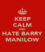 KEEP CALM AND HATE BARRY MANILOW - Personalised Poster A4 size