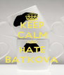 KEEP CALM AND HATE BAT'KOVA - Personalised Poster A4 size