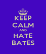 KEEP CALM AND HATE BATES - Personalised Poster A4 size