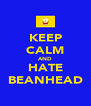 KEEP CALM AND HATE BEANHEAD - Personalised Poster A4 size