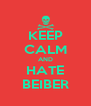 KEEP CALM AND HATE BEIBER - Personalised Poster A4 size