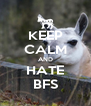KEEP CALM AND HATE BFS - Personalised Poster A4 size