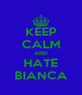KEEP CALM AND HATE BIANCA - Personalised Poster A4 size