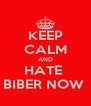 KEEP CALM AND HATE  BIBER NOW  - Personalised Poster A4 size