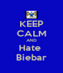 KEEP CALM AND Hate  Biebar - Personalised Poster A4 size