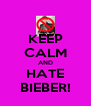 KEEP CALM AND HATE BIEBER! - Personalised Poster A4 size