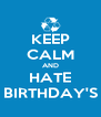 KEEP CALM AND HATE BIRTHDAY'S - Personalised Poster A4 size