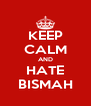KEEP CALM AND HATE BISMAH - Personalised Poster A4 size