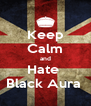 Keep Calm and Hate  Black Aura  - Personalised Poster A4 size