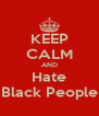 KEEP CALM AND Hate Black People - Personalised Poster A4 size