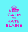 KEEP CALM AND HATE  BLAINE - Personalised Poster A4 size