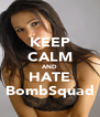 KEEP CALM AND HATE BombSquad - Personalised Poster A4 size