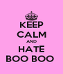 KEEP CALM AND HATE BOO BOO  - Personalised Poster A4 size