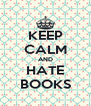 KEEP CALM AND HATE BOOKS - Personalised Poster A4 size