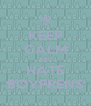 KEEP CALM AND HATE BOYFRENS - Personalised Poster A4 size